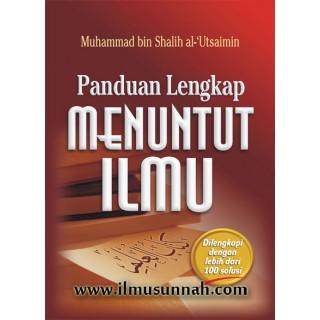 Panduan Lengkap Menuntut Ilmu / Terjemahan Kitab Al-Ilmu oleh Syaikh Ibn Utsaimin