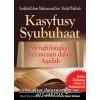 Kasyfusy Syubuhat, Menghilangkan Kerancuan Dalam Aqidah