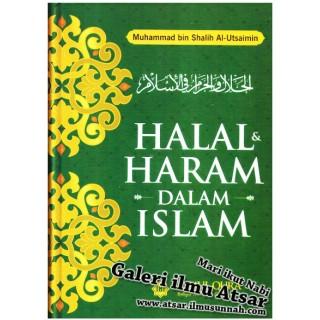 Halal dan Haram Dalam Islam [Soal Jawab Tentang Asas-asas Tauhid dan Fiqh; Dari Bab Thaharah, Solat,... Sampai Bab Hudud]