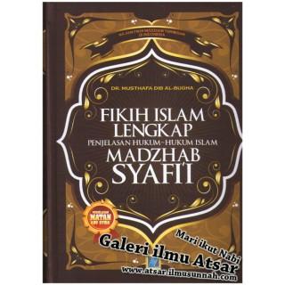Fikih Islam Lengkap, Penjelasan Hukum-hukum Islam Mazhab Syafi'i (Syarah Matan Abi Syuja')