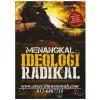 Menangkal Ideologi Radikal, Menguak Sejarah, Pemikiran, dan Dalang Ekstremisme