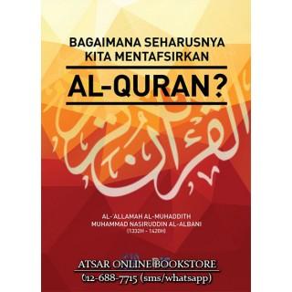 Bagaimana Seharusnya Kita Mentafsirkan Al-Qur'an?