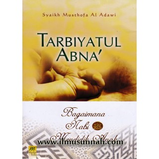 Tarbiyatul Abna'; Bagaimana Nabi Mendidik Anak