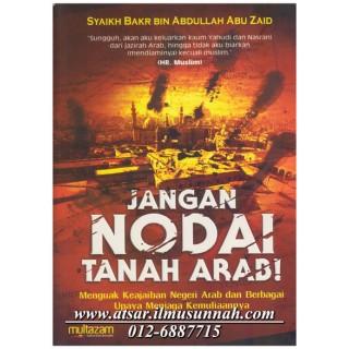 Jangan Nodai Tanah Arab! Menguak Keajaiban Negeri Arab dan Berbagai Usaha Menjaga Kemuliaannya