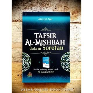 Tafsir Al-Mishbah dalam Sorotan [Kritikan Penting Terhadap Karya Tafsir Prof. M. Quraish Shihab]