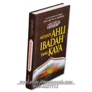 Menjadi Ahli Ibadah Yang Kaya & Jalan Orang Shalih Menuju Surga (Terjemahan Thoriq Al-Hijratain)