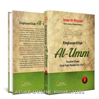Ringkasan Kitab Al-Umm Rujukan Utama Fiqih Mazhab Asy-Syafi'i / Terjemahan Lengkap Kitab Mukhtashar Al-Muzani 'ala Al-Umm